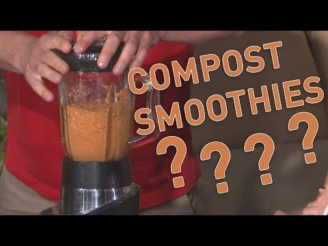 COMPOST SMOOTHIES?? Chris H. Olsen provides us with an unusual gardening tip!